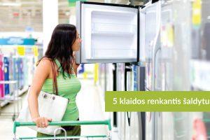 Penkios didžiausios klaidos perkant šaldytuvą
