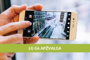 """Telefonas """"LG G6"""": patogus ekranas ir puiki kamera"""